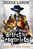 Detective Esqueleto: Jugando con fuego