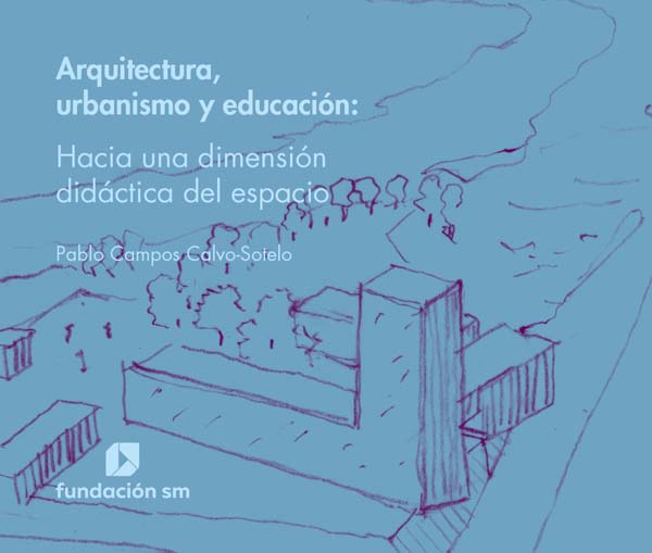 Arquitectura, urbanismo y educación - Hacia una dimensión didáctica del espacio